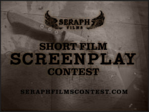 SERAPH FILMS LAUNCHES SHORT FILM SCREENPLAY CONTEST